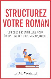 Structurez votre roman, de K.M. Weiland