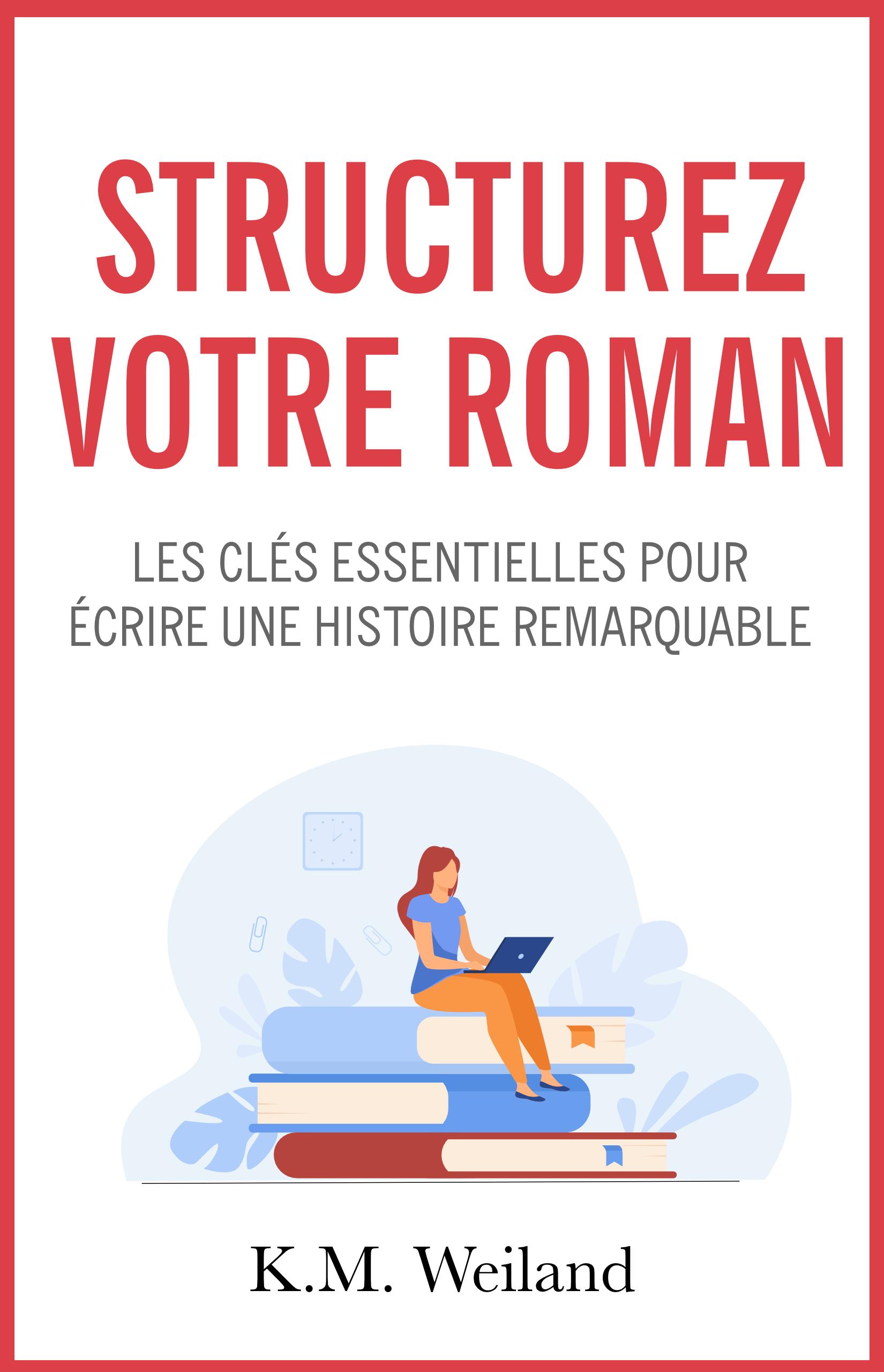 Structurez votre roman, livre de K.M. Weiland